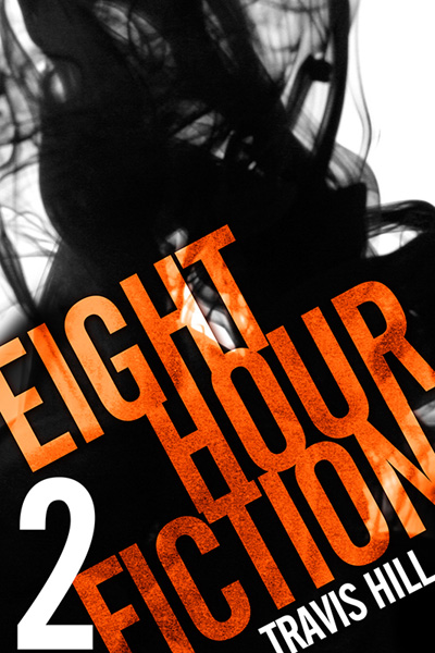"""Eight Hour Fiction #2"""